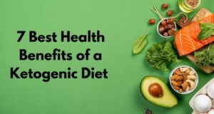7 Best Health Benefits of Ketogenic Diet